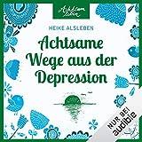 Achtsame Wege aus der Depression: Achtsam leben